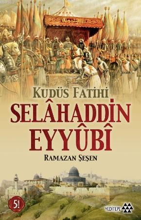 Kudüs Fatihi Selahattin Eyyubi - Ramazan Şeşen