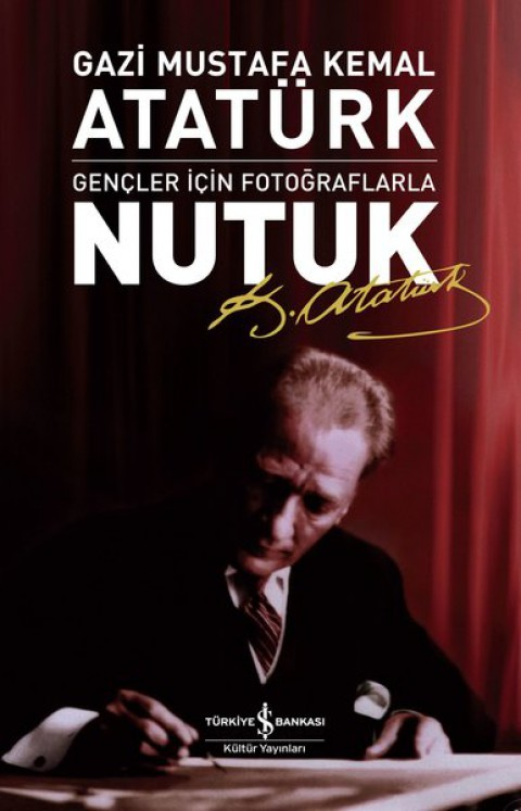 Nutuk Gençler İçin Fotoğraflarla - Gazi Mustafa Kemal Atatürk